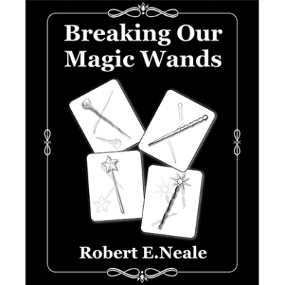 Breaking Our Magic Wands by Robert E. Neale - Book