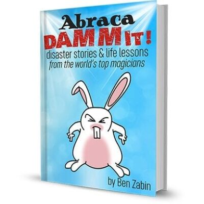 AbracaDAMMIT! Disaster Stories & Life Lessons From the World's Top Magicians by Ben Zabin - Book