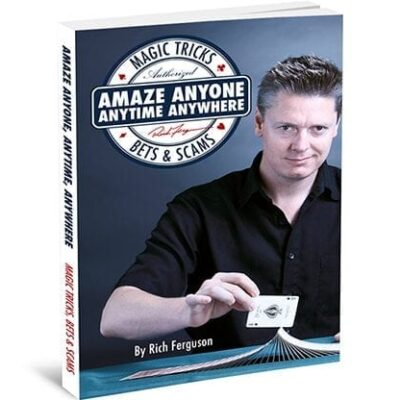 Amaze Anyone, Anytime, Anywhere: Magic Tricks, Bar Bets & Scams